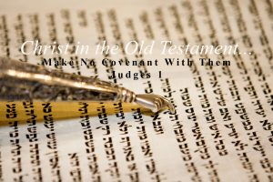Read more about the article Judges 1 – Make No Covenant With Them