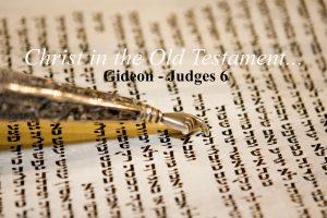 Gideon - Judges 6